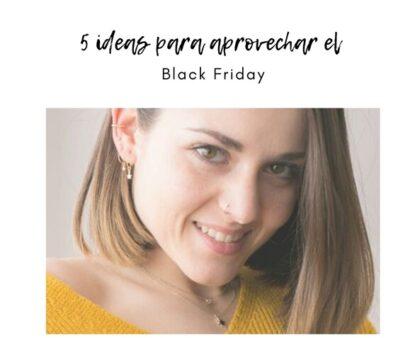 5 Ideas para aprovechar el Black Friday
