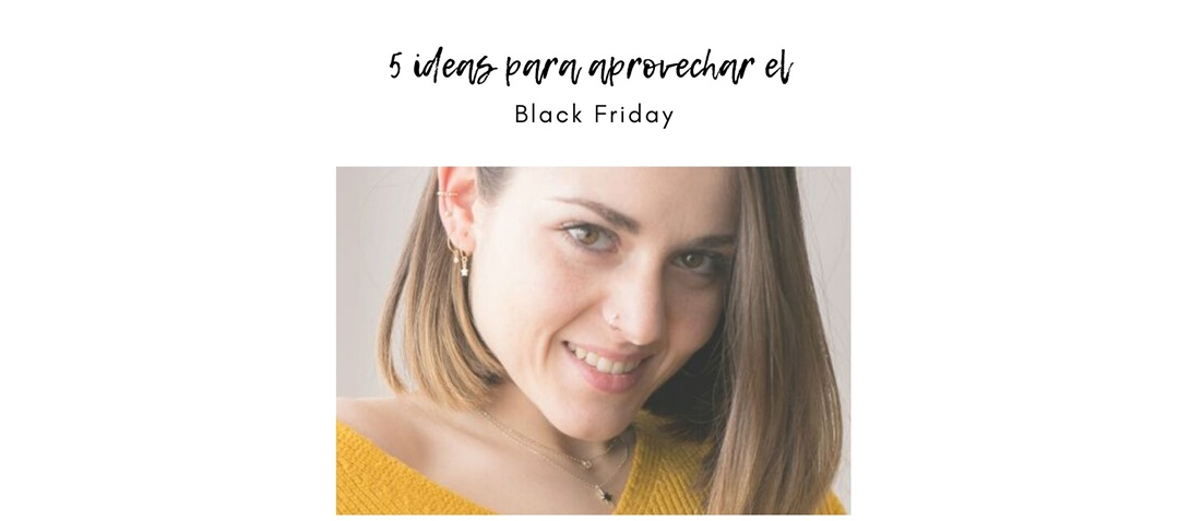 5 Ideas para aprovechar el Black Friday